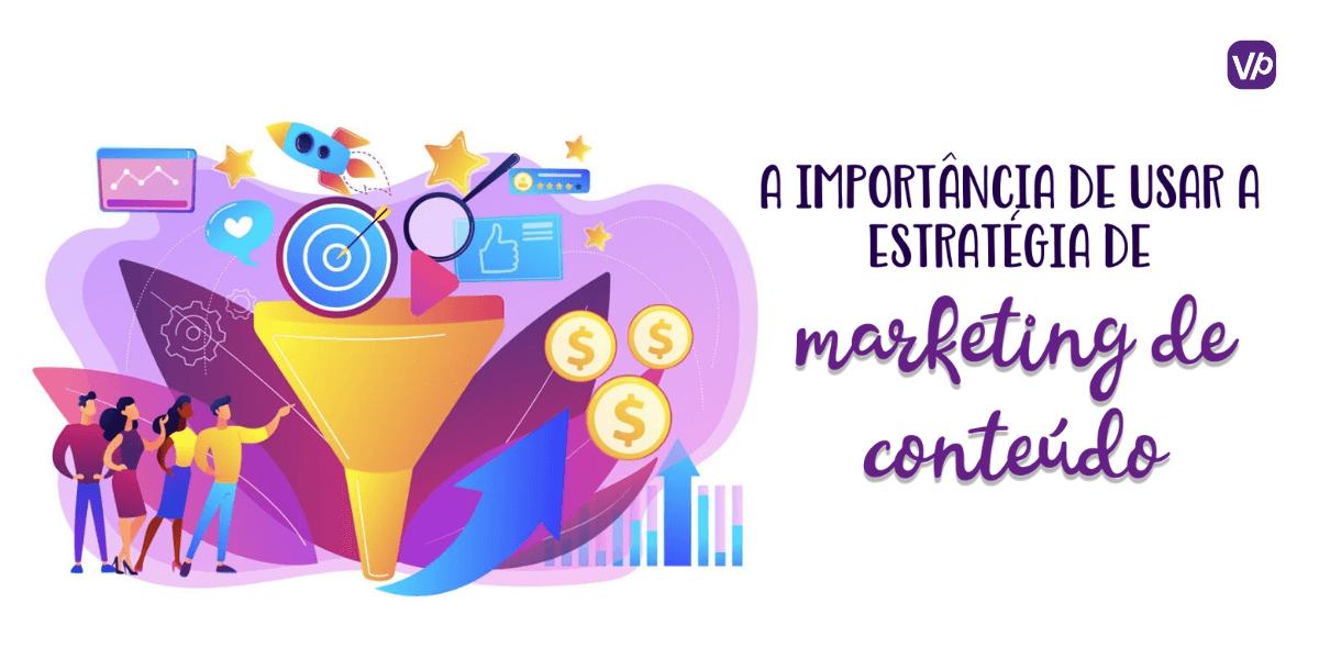 A Importância de usar a Estratégia de Marketing de Conteúdo
